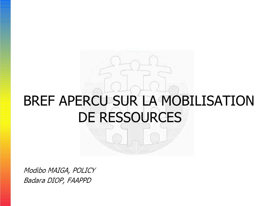 BREF APERCU SUR LA MOBILISATION DE RESSOURCES Modibo MAIGA, POLICY Badara DIOP, FAAPPD