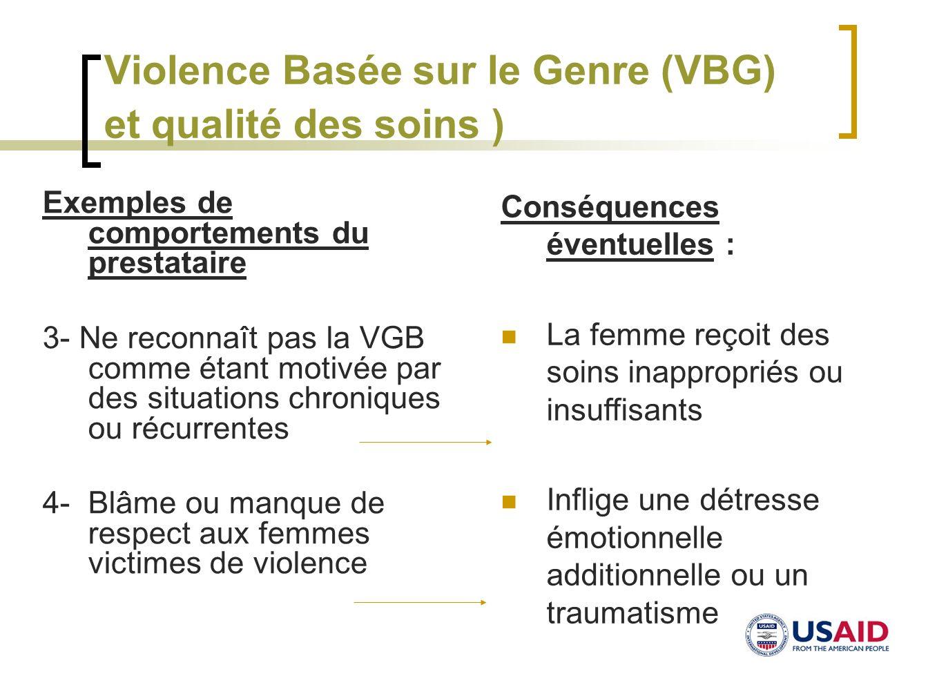 Violence Basée sur le Genre (VBG) et qualité des soins ) Exemples de comportements du prestataire 3- Ne reconnaît pas la VGB comme étant motivée par d
