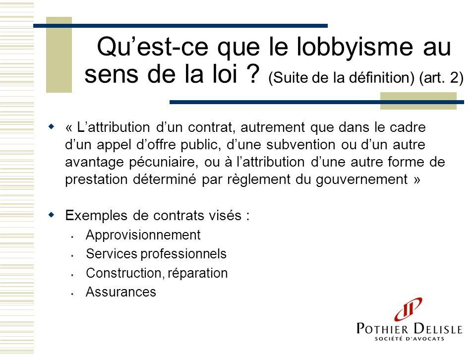 Quest-ce que le lobbyisme au sens de la loi ? (Suite de la définition) (art. 2) « Lattribution dun contrat, autrement que dans le cadre dun appel doff