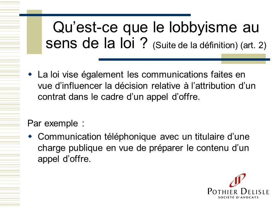 Quest-ce que le lobbyisme au sens de la loi ? (Suite de la définition) (art. 2) La loi vise également les communications faites en vue dinfluencer la