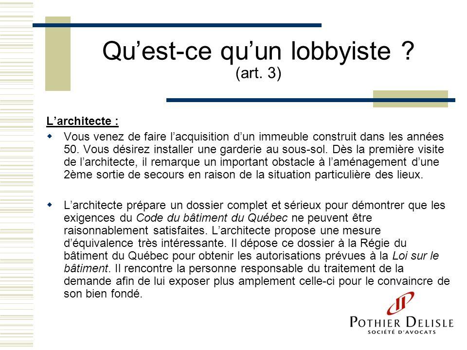 Quest-ce quun lobbyiste ? (art. 3) Larchitecte : Vous venez de faire lacquisition dun immeuble construit dans les années 50. Vous désirez installer un