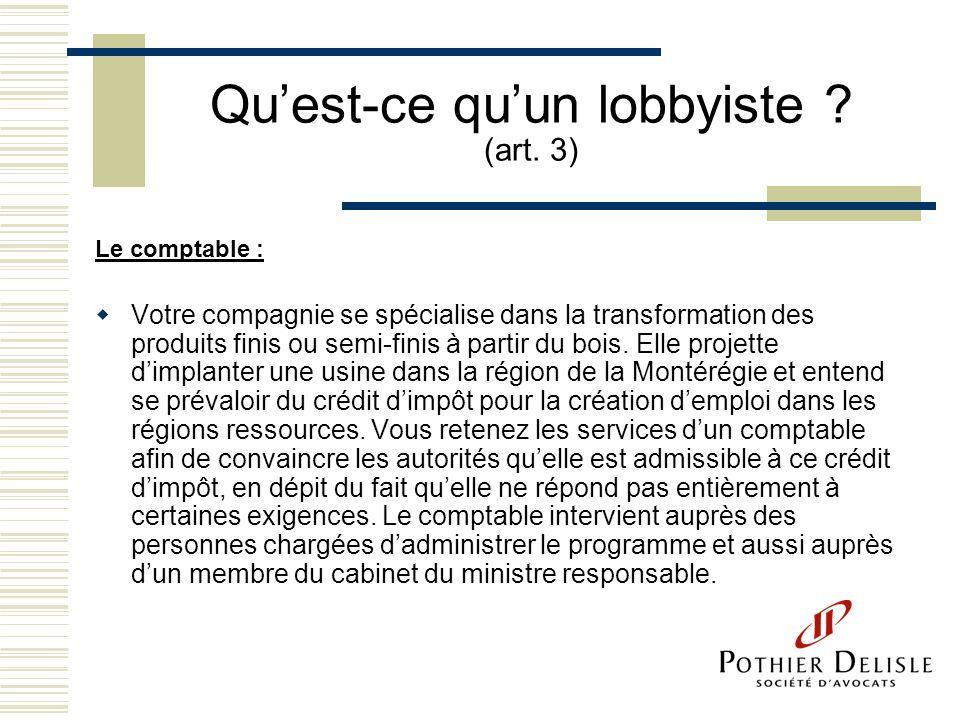 Quest-ce quun lobbyiste ? (art. 3) Le comptable : Votre compagnie se spécialise dans la transformation des produits finis ou semi-finis à partir du bo