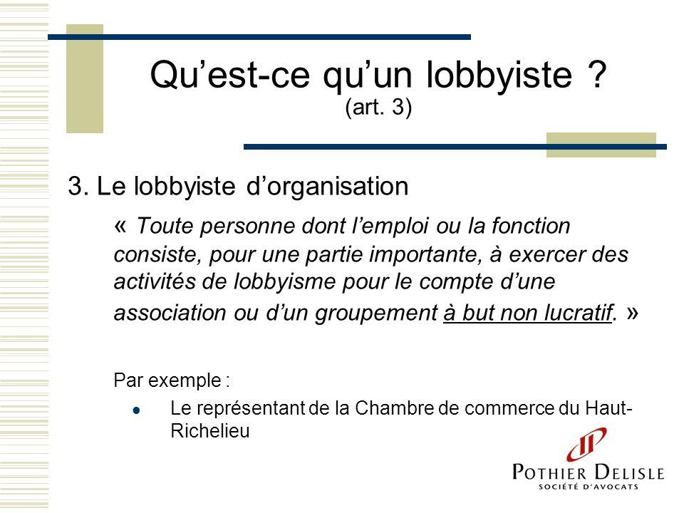 Quest-ce quun lobbyiste ? (art. 3) 3. Le lobbyiste dorganisation « Toute personne dont lemploi ou la fonction consiste, pour une partie importante, à