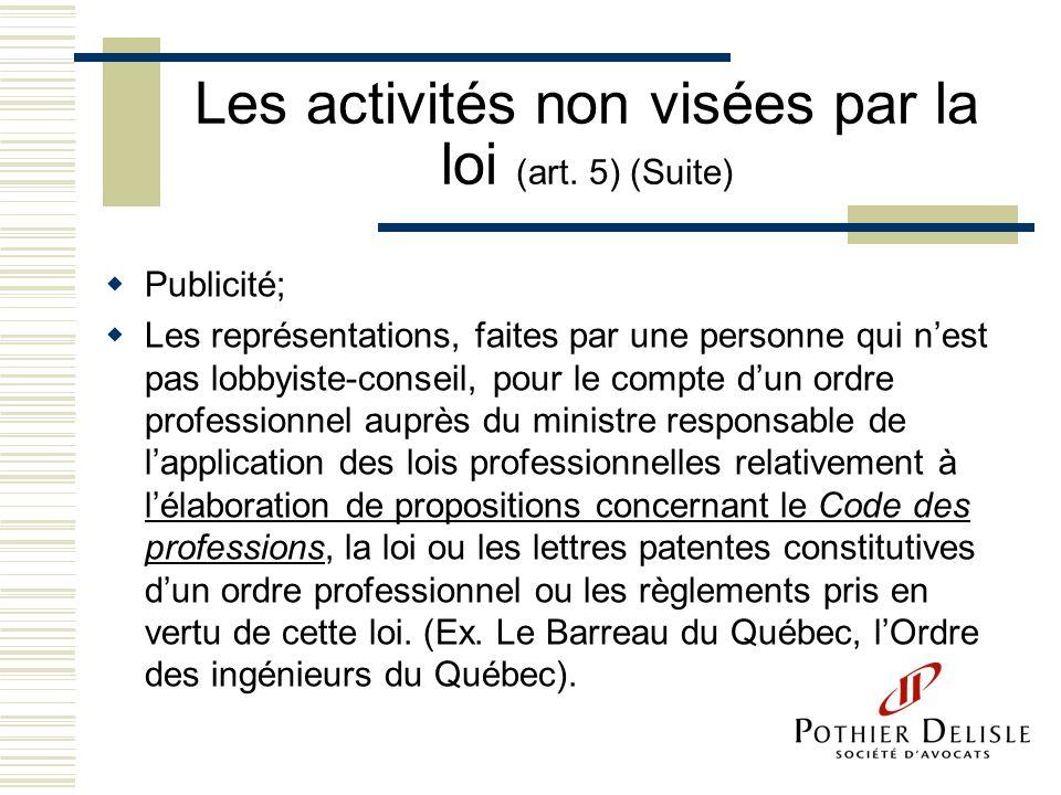 Les activités non visées par la loi (art. 5) (Suite) Publicité; Les représentations, faites par une personne qui nest pas lobbyiste-conseil, pour le c