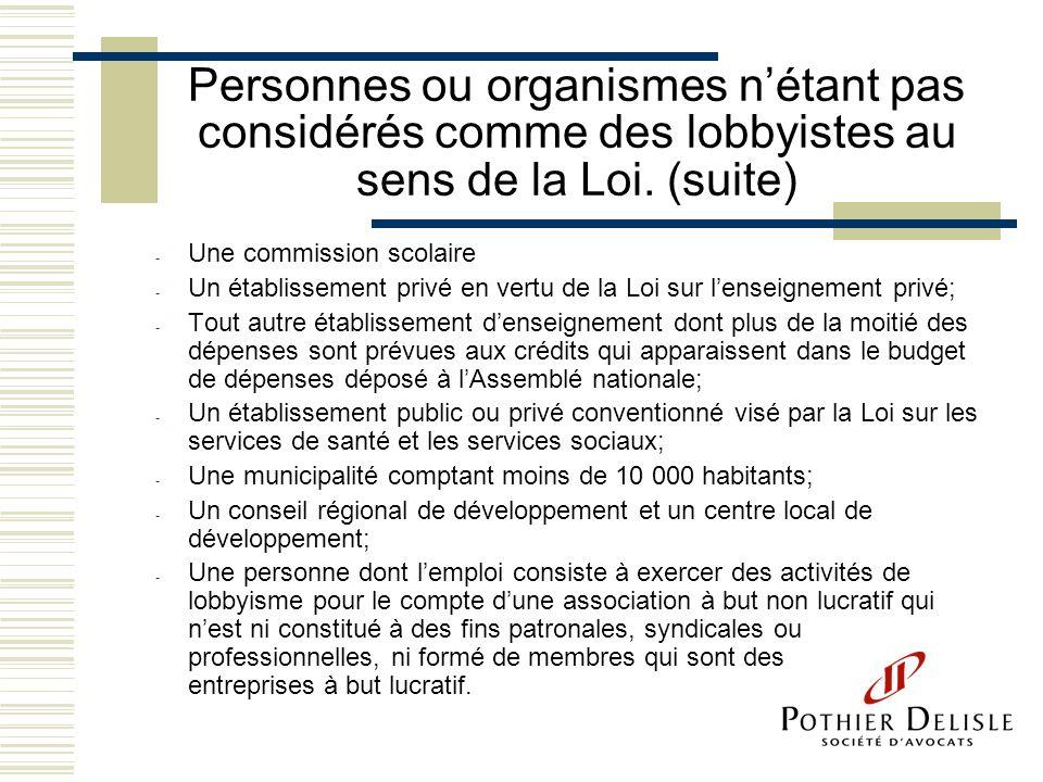 Personnes ou organismes nétant pas considérés comme des lobbyistes au sens de la Loi. (suite) - Une commission scolaire - Un établissement privé en ve