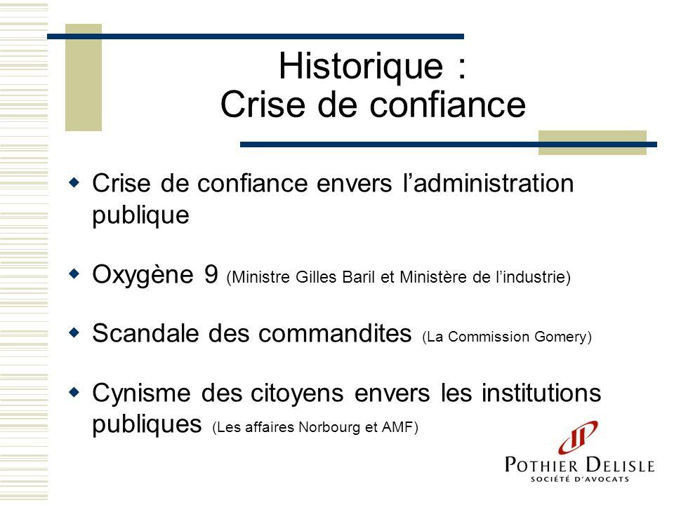 Historique : Crise de confiance Crise de confiance envers ladministration publique Oxygène 9 (Ministre Gilles Baril et Ministère de lindustrie) Scanda