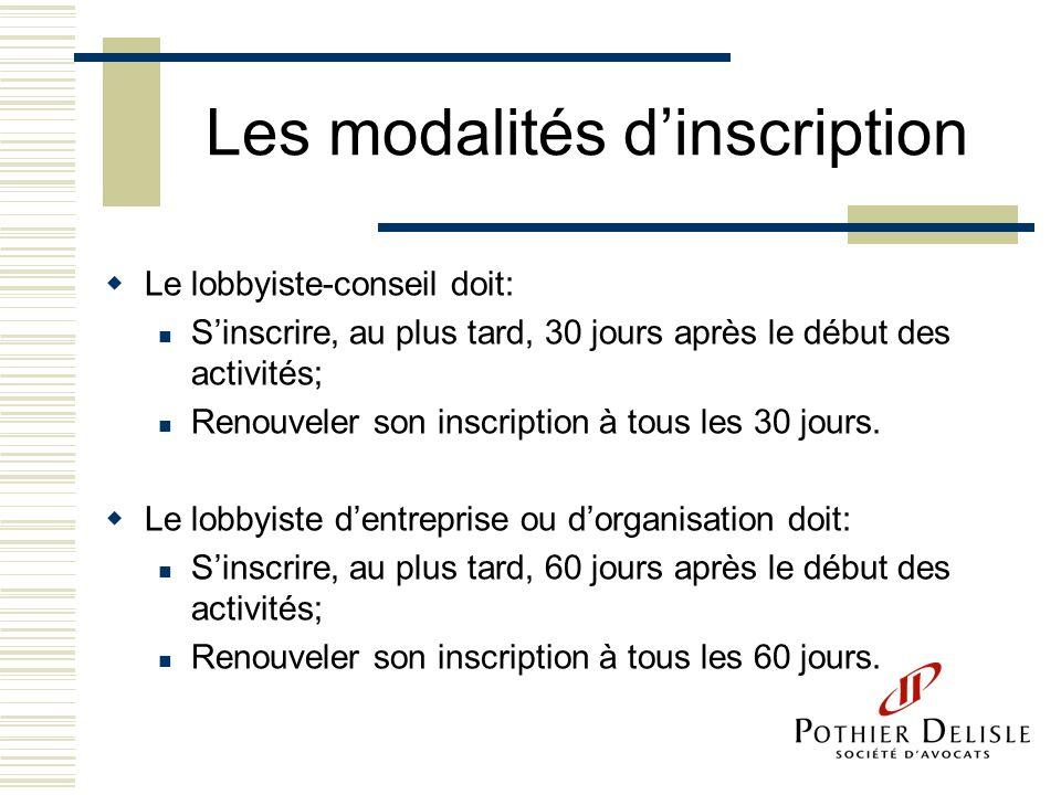 Les modalités dinscription Le lobbyiste-conseil doit: Sinscrire, au plus tard, 30 jours après le début des activités; Renouveler son inscription à tou