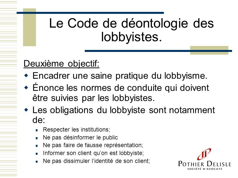 Le Code de déontologie des lobbyistes. Deuxième objectif: Encadrer une saine pratique du lobbyisme. Énonce les normes de conduite qui doivent être sui