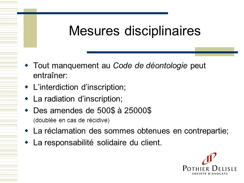 Mesures disciplinaires Tout manquement au Code de déontologie peut entraîner: Linterdiction dinscription; La radiation dinscription; Des amendes de 50