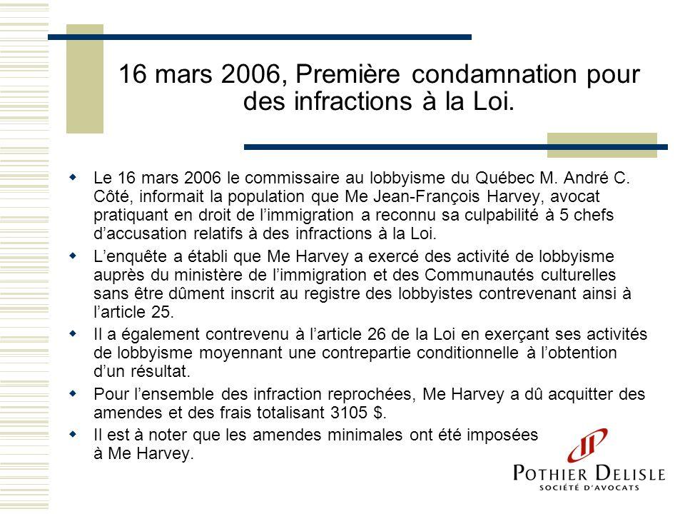 16 mars 2006, Première condamnation pour des infractions à la Loi. Le 16 mars 2006 le commissaire au lobbyisme du Québec M. André C. Côté, informait l