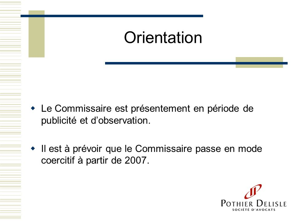 Orientation Le Commissaire est présentement en période de publicité et dobservation. Il est à prévoir que le Commissaire passe en mode coercitif à par