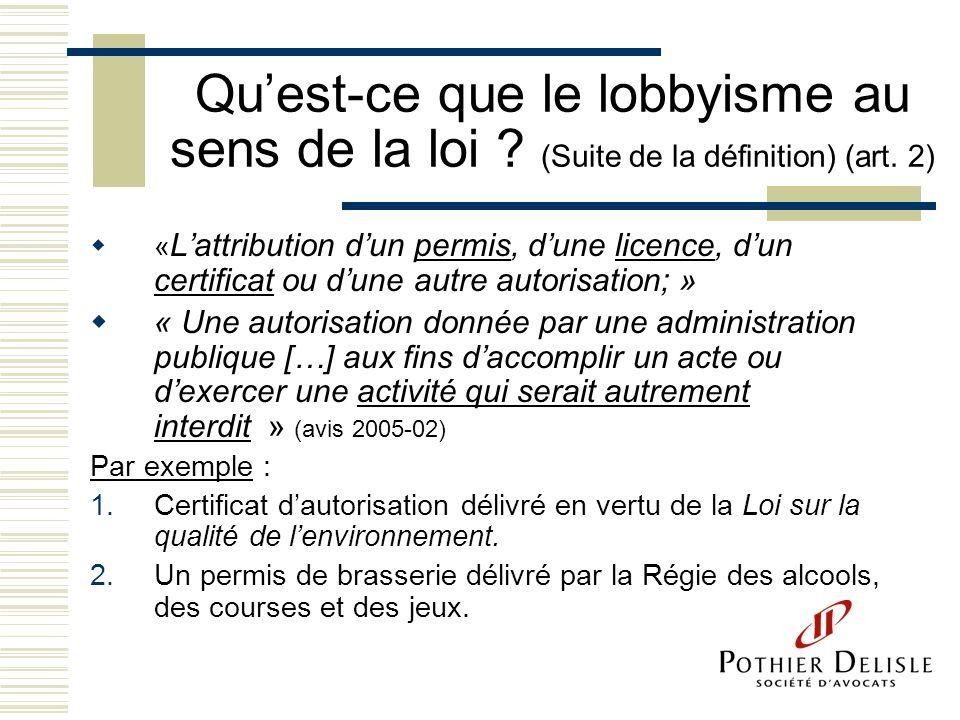 Quest-ce que le lobbyisme au sens de la loi ? (Suite de la définition) (art. 2) « Lattribution dun permis, dune licence, dun certificat ou dune autre
