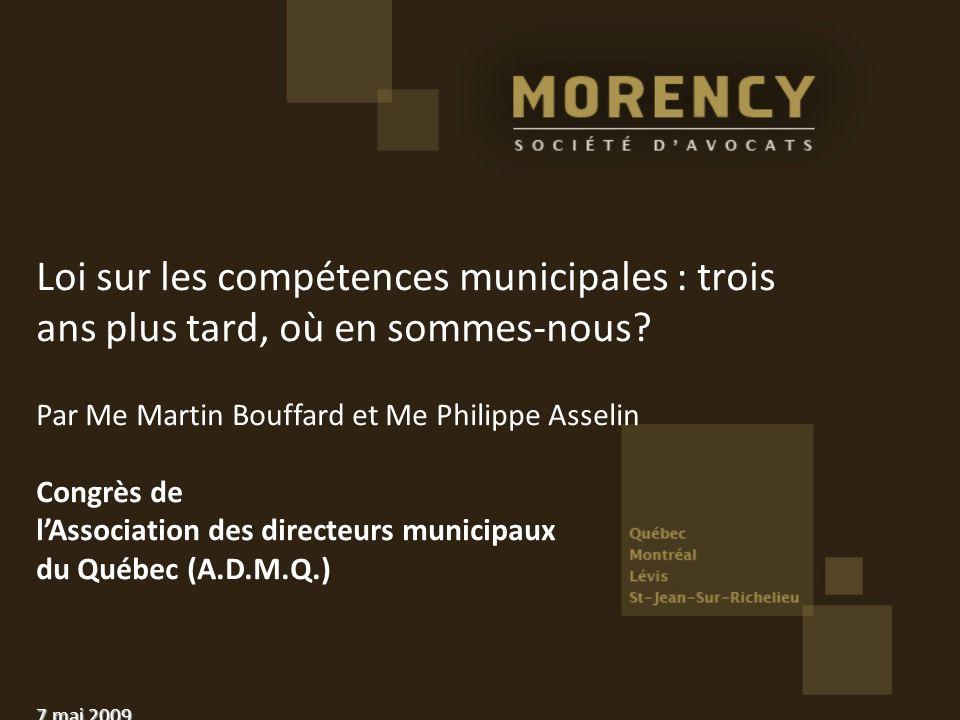 Loi sur les compétences municipales : trois ans plus tard, où en sommes-nous? Par Me Martin Bouffard et Me Philippe Asselin Congrès de lAssociation de
