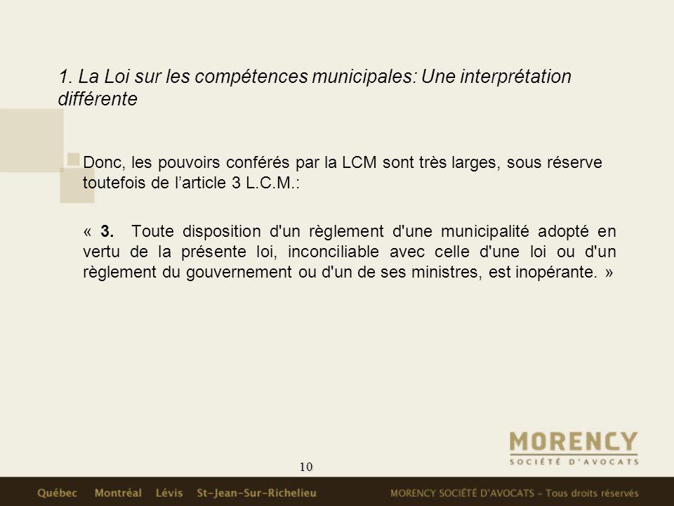 10 1. La Loi sur les compétences municipales: Une interprétation différente Donc, les pouvoirs conférés par la LCM sont très larges, sous réserve tout
