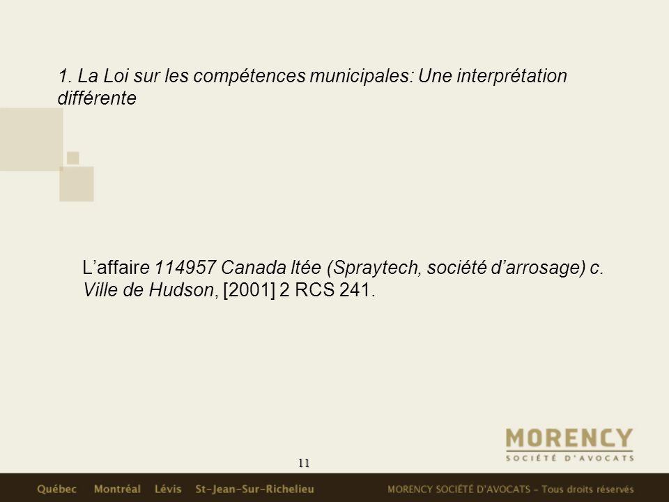 11 1. La Loi sur les compétences municipales: Une interprétation différente Laffaire 114957 Canada ltée (Spraytech, société darrosage) c. Ville de Hud