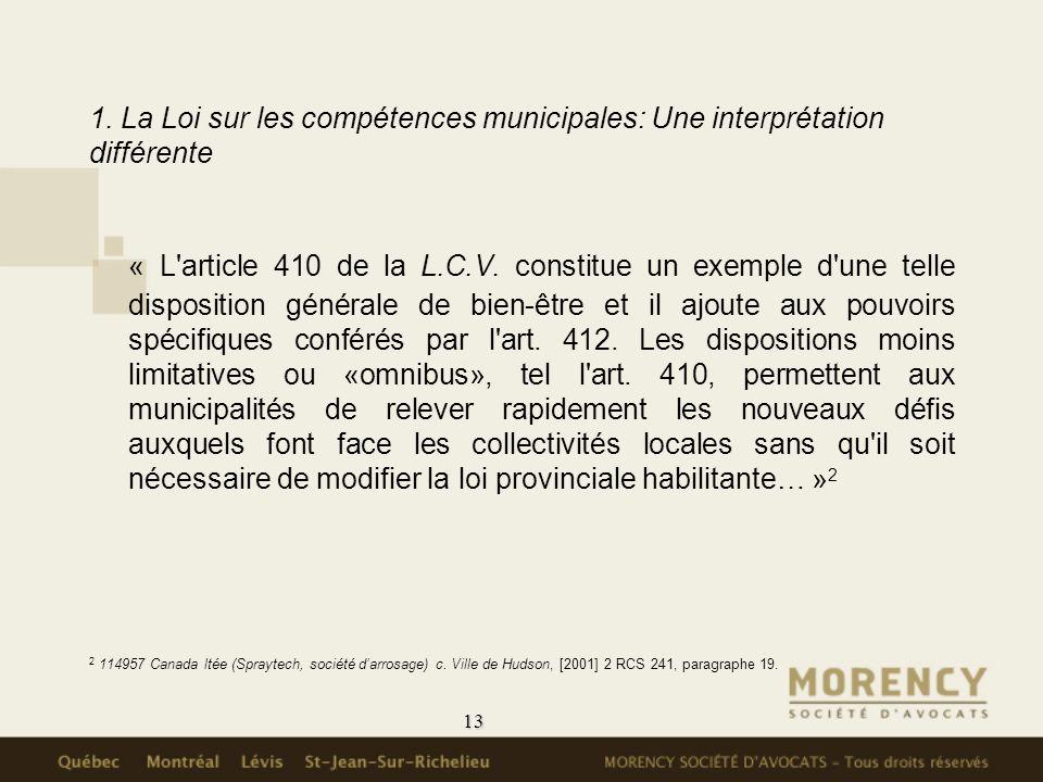13 1. La Loi sur les compétences municipales: Une interprétation différente « L'article 410 de la L.C.V. constitue un exemple d'une telle disposition