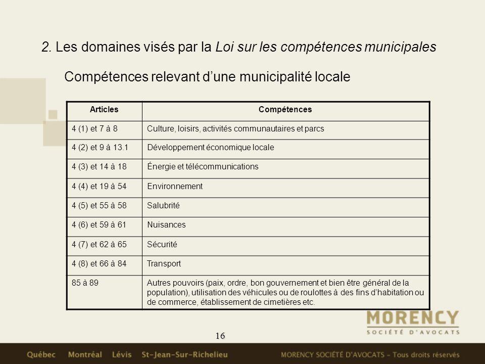 16 2. Les domaines visés par la Loi sur les compétences municipales Compétences relevant dune municipalité locale ArticlesCompétences 4 (1) et 7 à 8Cu