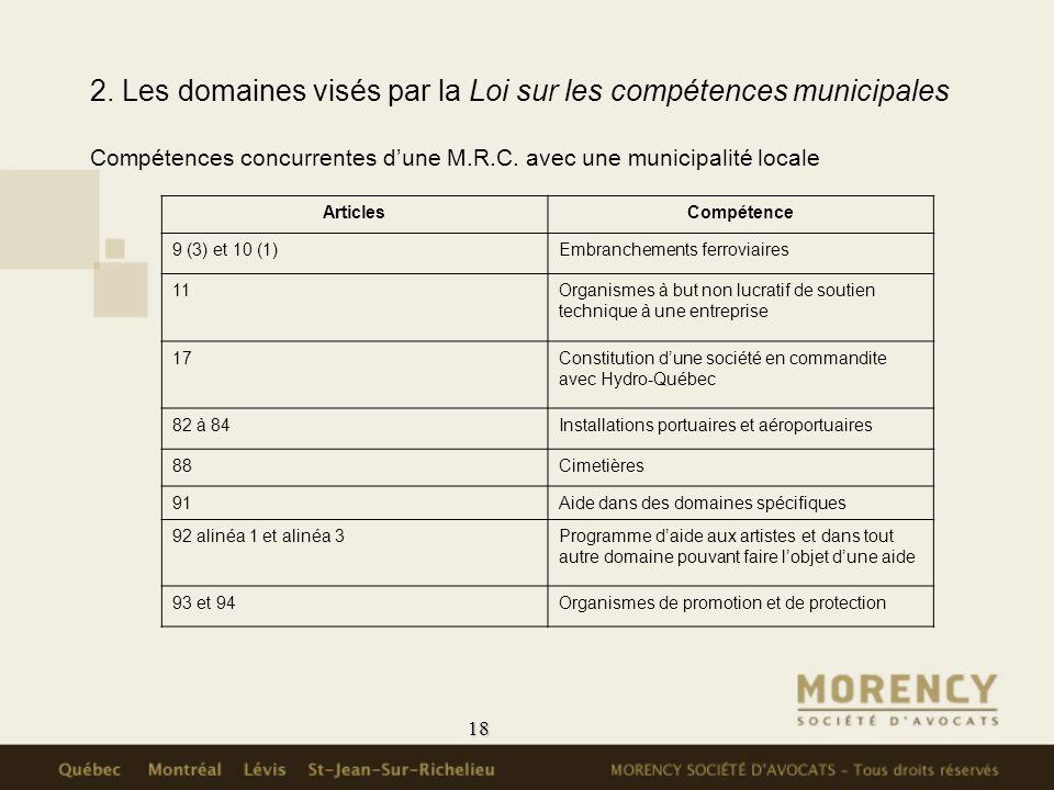18 2. Les domaines visés par la Loi sur les compétences municipales Compétences concurrentes dune M.R.C. avec une municipalité locale ArticlesCompéten