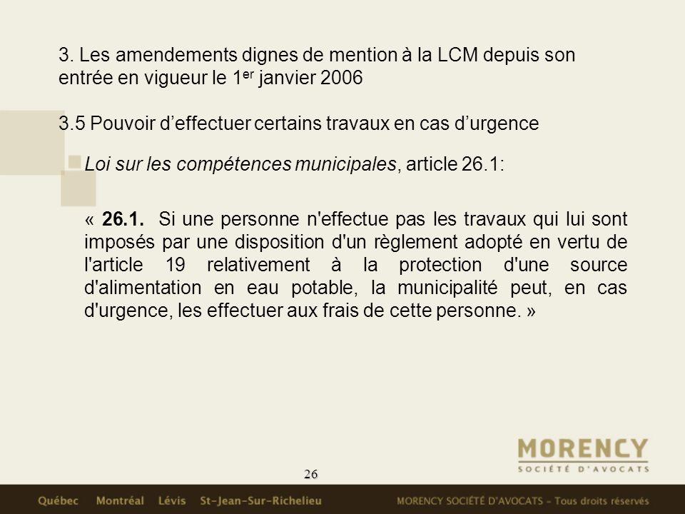 26 3. Les amendements dignes de mention à la LCM depuis son entrée en vigueur le 1 er janvier 2006 3.5 Pouvoir deffectuer certains travaux en cas durg