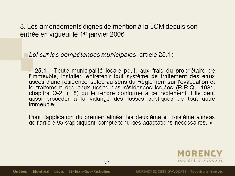 27 3. Les amendements dignes de mention à la LCM depuis son entrée en vigueur le 1 er janvier 2006 Loi sur les compétences municipales, article 25.1:
