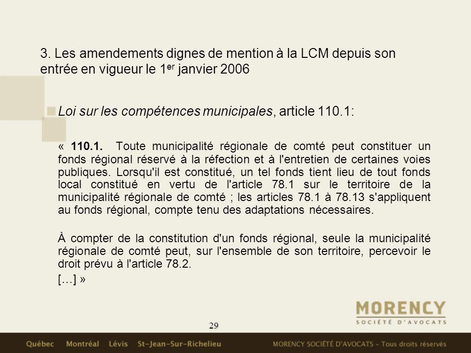 29 3. Les amendements dignes de mention à la LCM depuis son entrée en vigueur le 1 er janvier 2006 Loi sur les compétences municipales, article 110.1:
