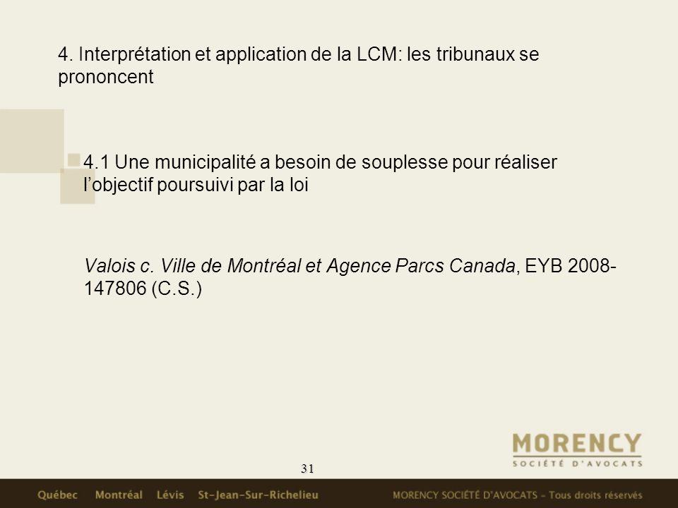 31 4. Interprétation et application de la LCM: les tribunaux se prononcent 4.1 Une municipalité a besoin de souplesse pour réaliser lobjectif poursuiv