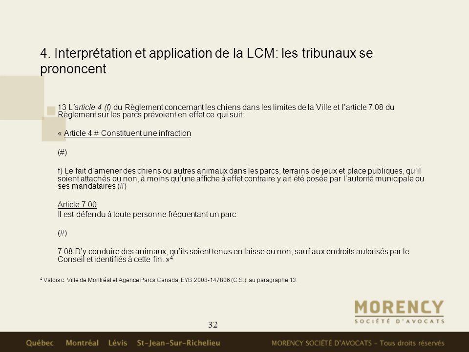 32 4. Interprétation et application de la LCM: les tribunaux se prononcent 13 Larticle 4 (f) du Règlement concernant les chiens dans les limites de la