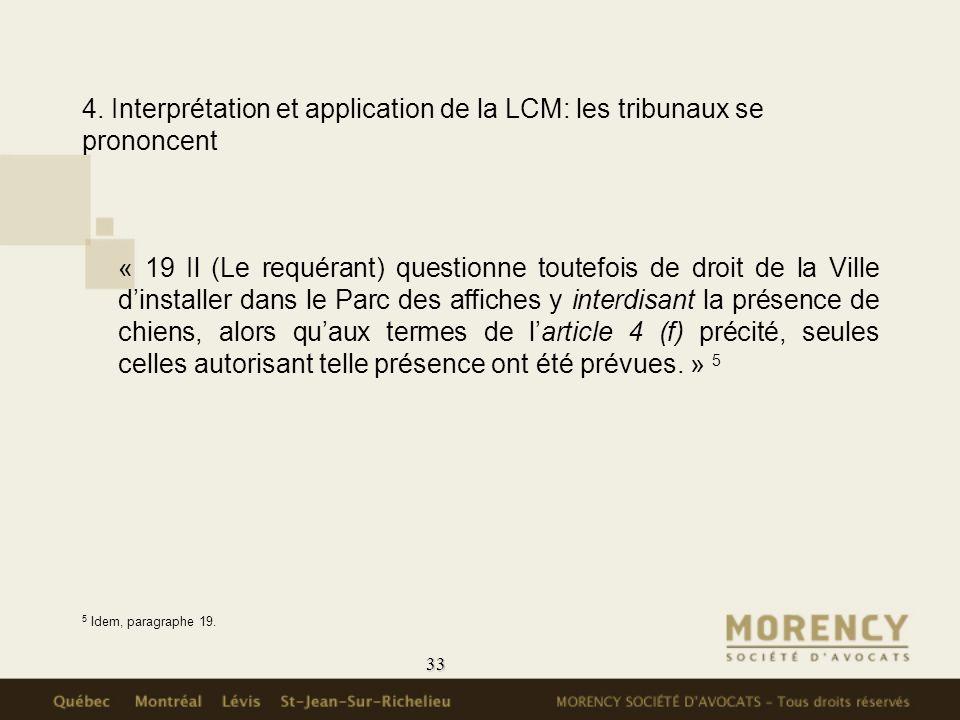 33 4. Interprétation et application de la LCM: les tribunaux se prononcent « 19 Il (Le requérant) questionne toutefois de droit de la Ville dinstaller