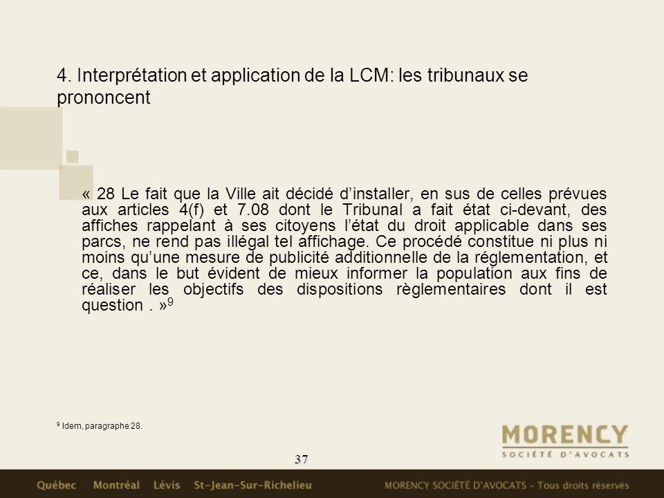 37 4. Interprétation et application de la LCM: les tribunaux se prononcent « 28 Le fait que la Ville ait décidé dinstaller, en sus de celles prévues a