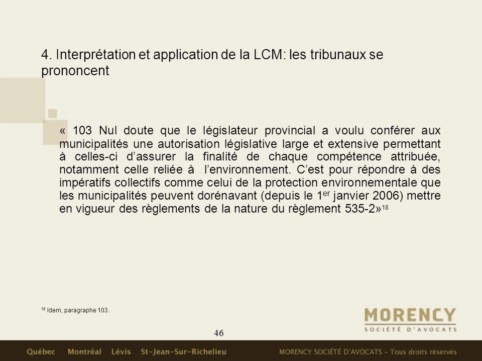 46 4. Interprétation et application de la LCM: les tribunaux se prononcent « 103 Nul doute que le législateur provincial a voulu conférer aux municipa