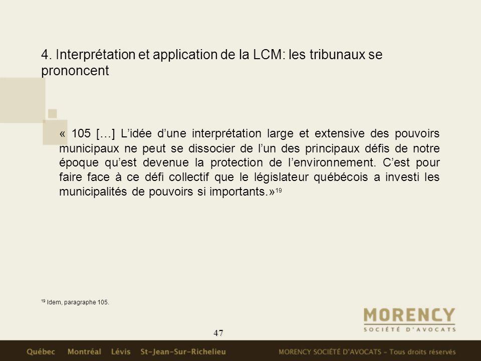 47 4. Interprétation et application de la LCM: les tribunaux se prononcent « 105 […] Lidée dune interprétation large et extensive des pouvoirs municip