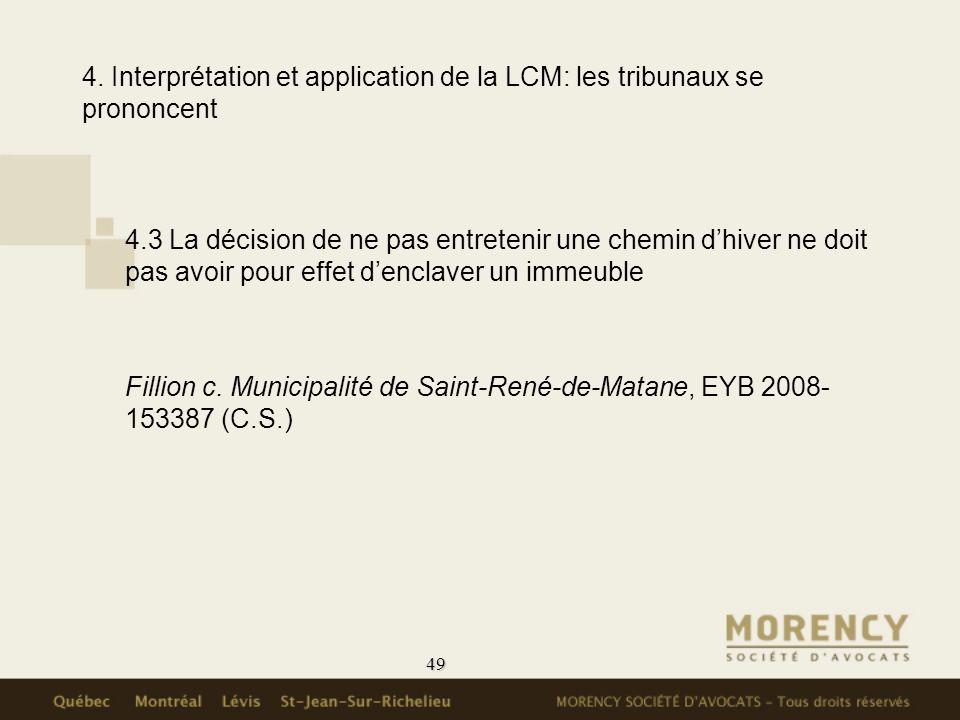 49 4. Interprétation et application de la LCM: les tribunaux se prononcent 4.3 La décision de ne pas entretenir une chemin dhiver ne doit pas avoir po