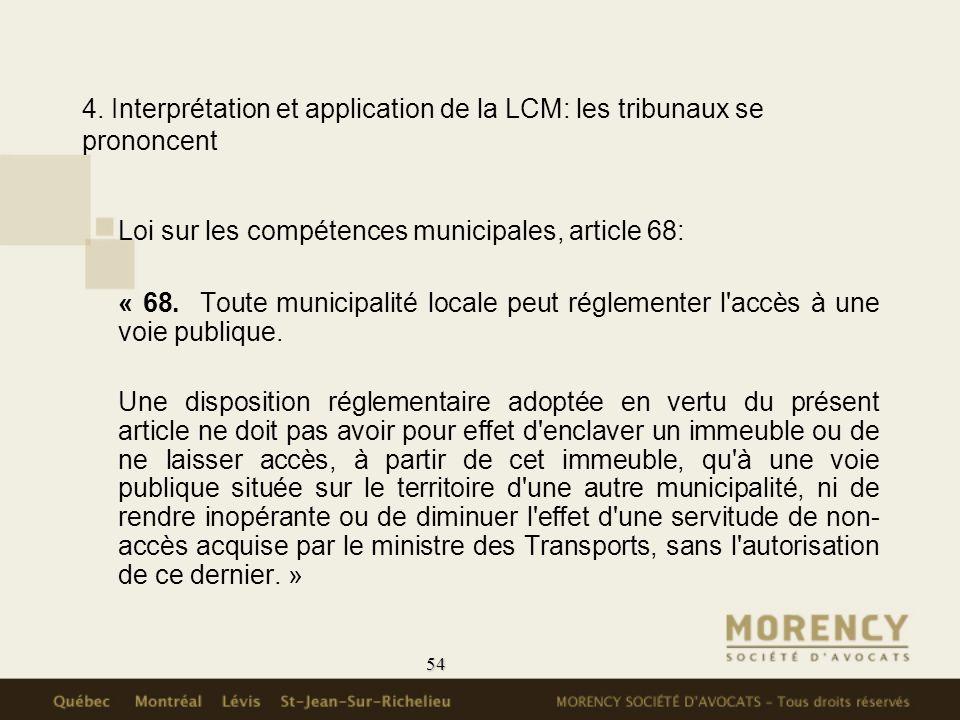 54 4. Interprétation et application de la LCM: les tribunaux se prononcent Loi sur les compétences municipales, article 68: « 68. Toute municipalité l