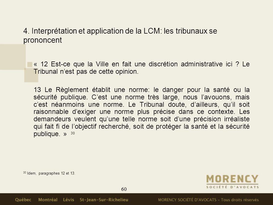 60 4. Interprétation et application de la LCM: les tribunaux se prononcent « 12 Est-ce que la Ville en fait une discrétion administrative ici ? Le Tri