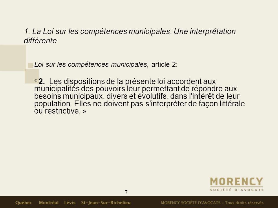 7 1. La Loi sur les compétences municipales: Une interprétation différente Loi sur les compétences municipales, article 2: « 2. Les dispositions de la