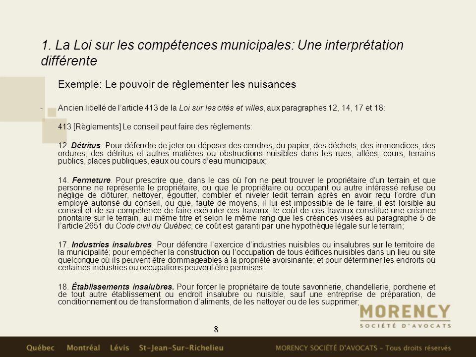 8 1. La Loi sur les compétences municipales: Une interprétation différente Exemple: Le pouvoir de règlementer les nuisances -Ancien libellé de larticl