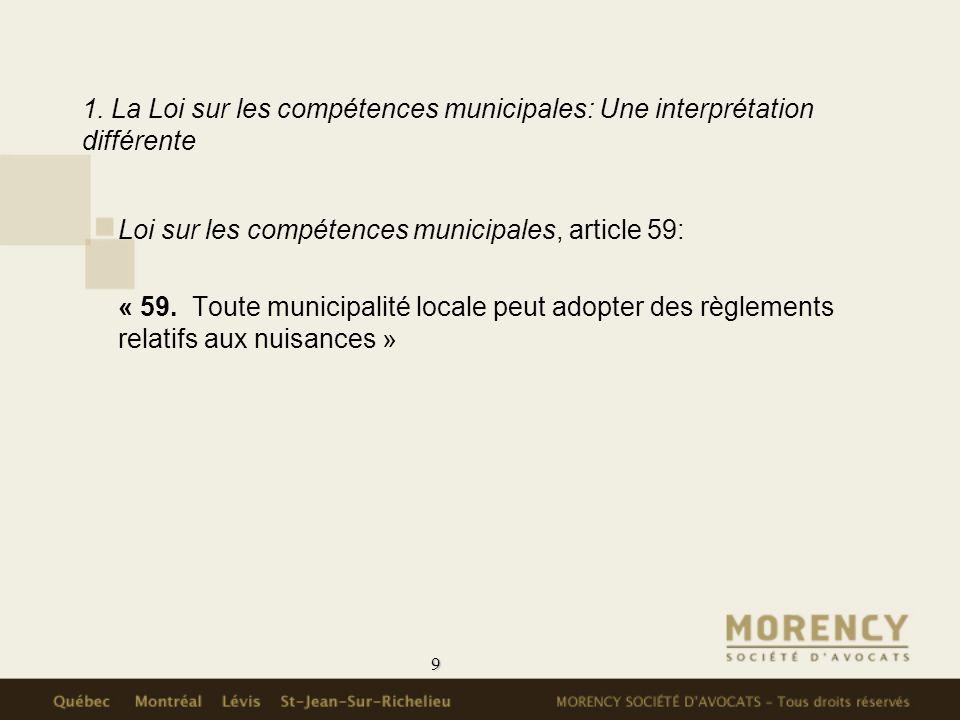 9 1. La Loi sur les compétences municipales: Une interprétation différente Loi sur les compétences municipales, article 59: « 59. Toute municipalité l