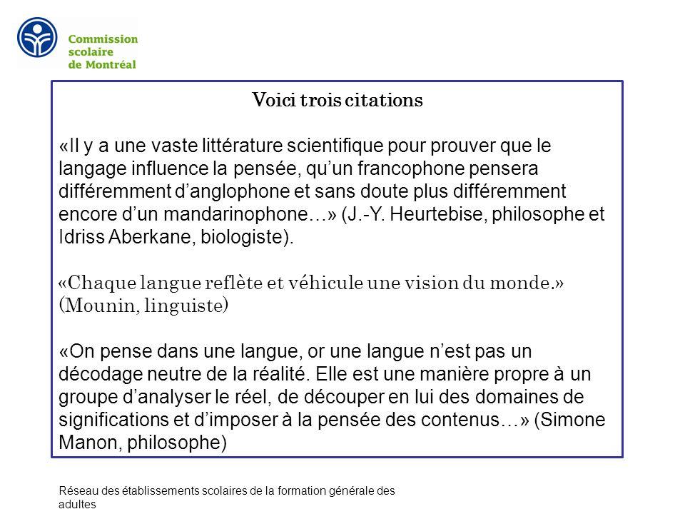 Voici trois citations «Il y a une vaste littérature scientifique pour prouver que le langage influence la pensée, quun francophone pensera différemment danglophone et sans doute plus différemment encore dun mandarinophone…» (J.-Y.