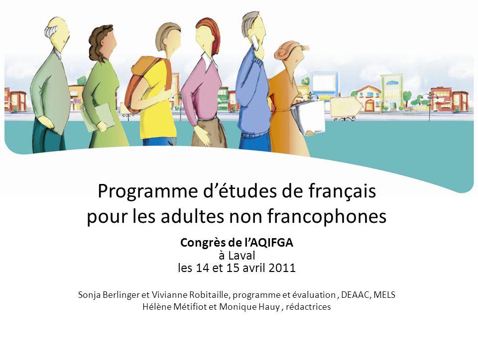 Programme détudes de français pour les adultes non francophones Congrès de lAQIFGA à Laval les 14 et 15 avril 2011 Sonja Berlinger et Vivianne Robitai