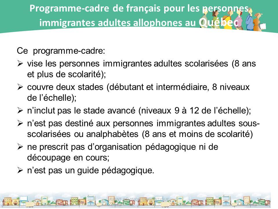 Programme-cadre de français pour les personnes immigrantes adultes allophones au Québec Ce programme-cadre: vise les personnes immigrantes adultes sco
