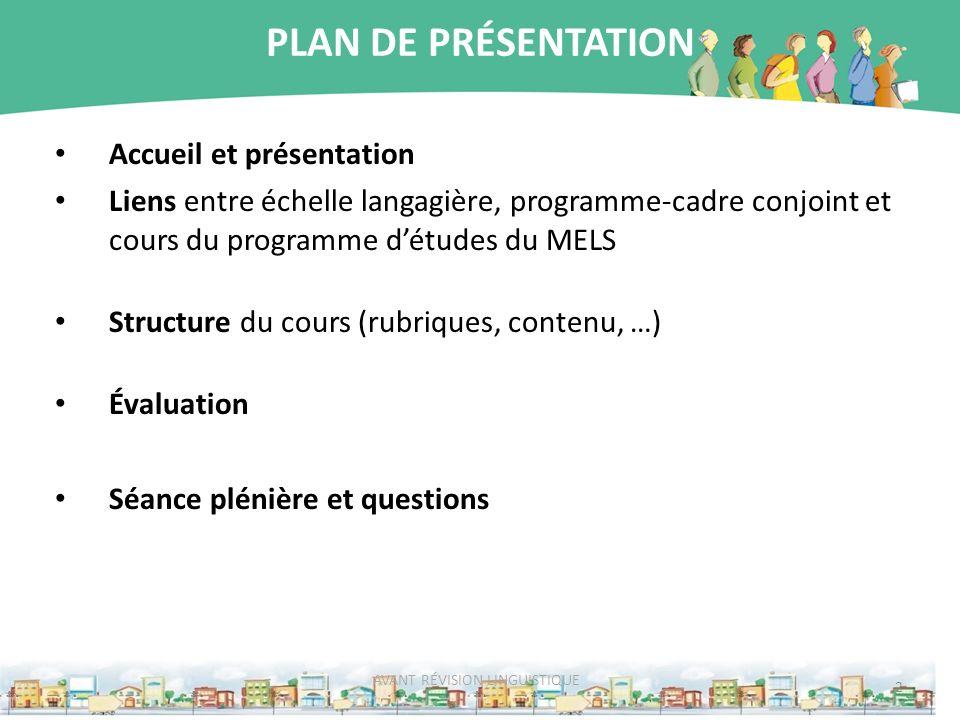 PLAN DE PRÉSENTATION Accueil et présentation Liens entre échelle langagière, programme-cadre conjoint et cours du programme détudes du MELS Structure