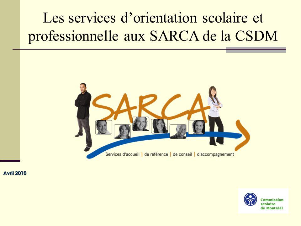 0 Avril 2010 Les services dorientation scolaire et professionnelle aux SARCA de la CSDM