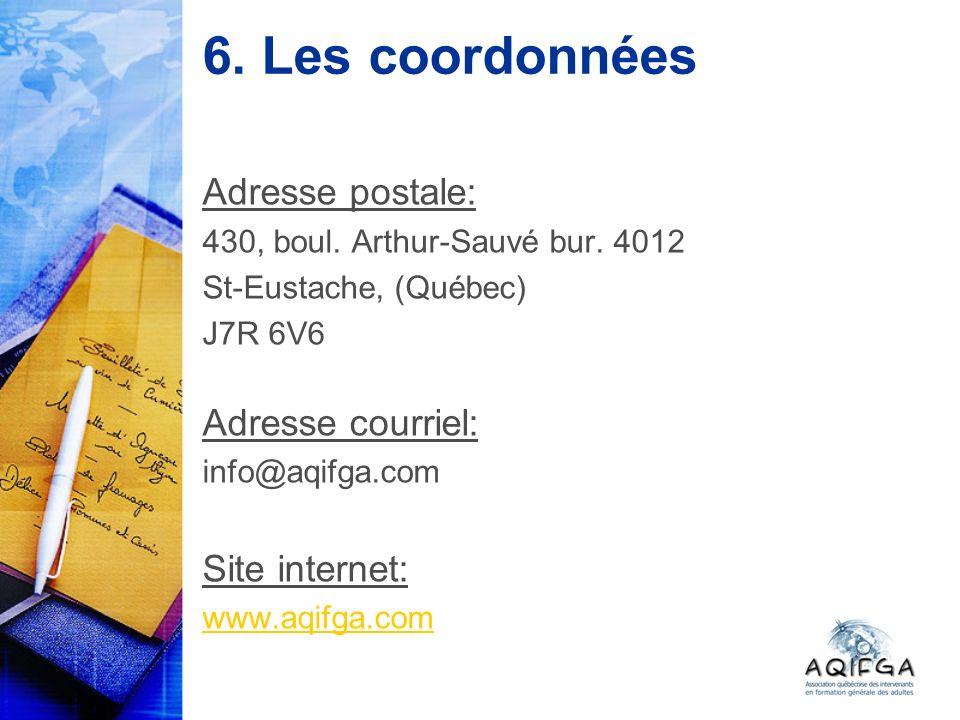 6. Les coordonnées Adresse postale: 430, boul. Arthur-Sauvé bur. 4012 St-Eustache, (Québec) J7R 6V6 Adresse courriel: info@aqifga.com Site internet: w
