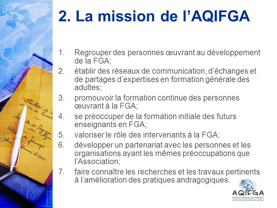 2. La mission de lAQIFGA 1.Regrouper des personnes œuvrant au développement de la FGA; 2.établir des réseaux de communication, déchanges et de partage