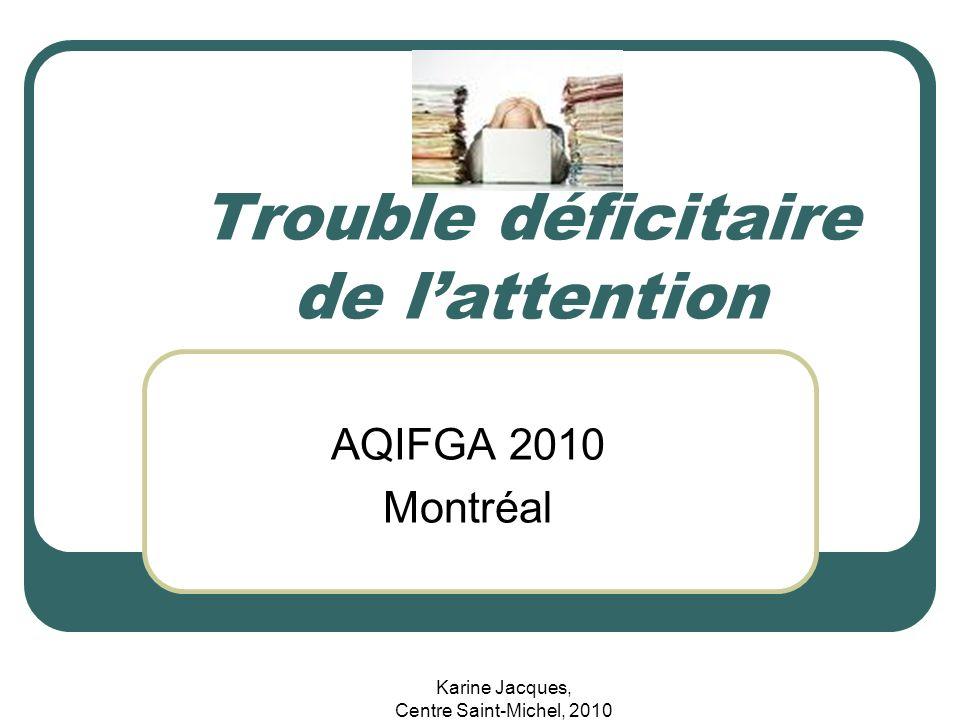Karine Jacques, Centre Saint-Michel, 2010 Plan de latelier Quest-ce que le TDA/H.