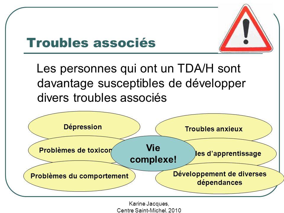 Karine Jacques, Centre Saint-Michel, 2010 Troubles associés Les personnes qui ont un TDA/H sont davantage susceptibles de développer divers troubles a