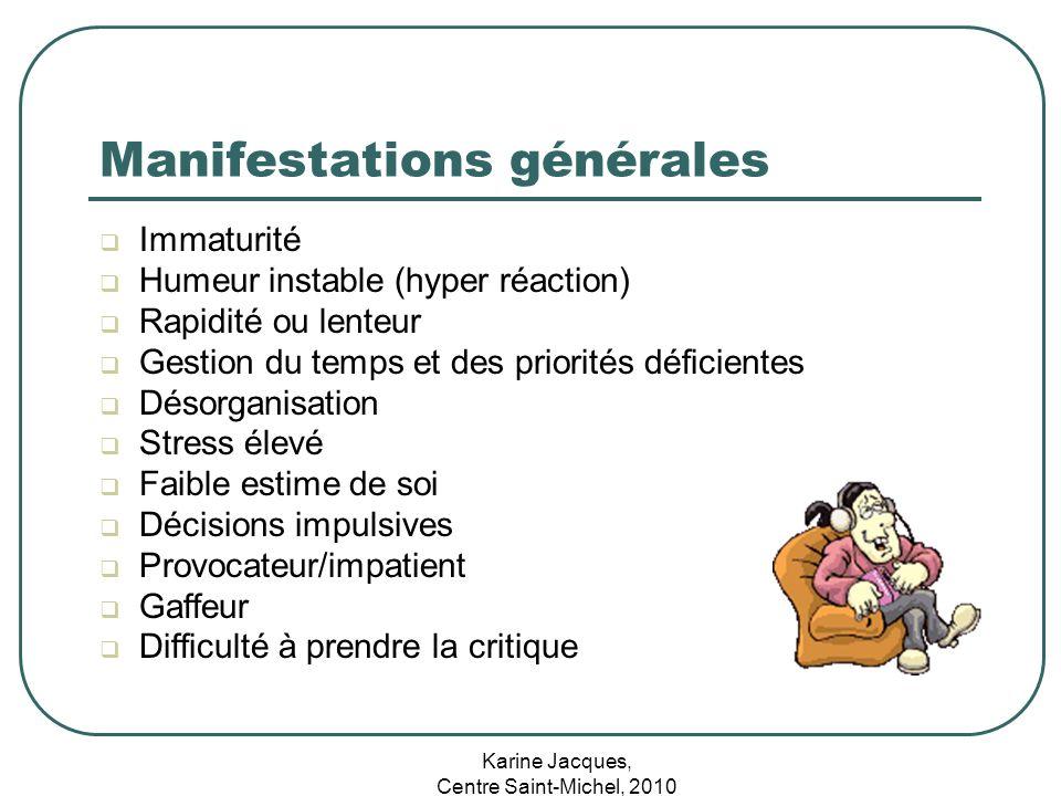 Karine Jacques, Centre Saint-Michel, 2010 Manifestations générales Immaturité Humeur instable (hyper réaction) Rapidité ou lenteur Gestion du temps et