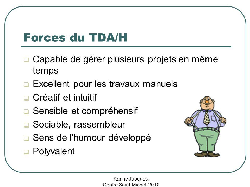 Karine Jacques, Centre Saint-Michel, 2010 Forces du TDA/H Capable de gérer plusieurs projets en même temps Excellent pour les travaux manuels Créatif