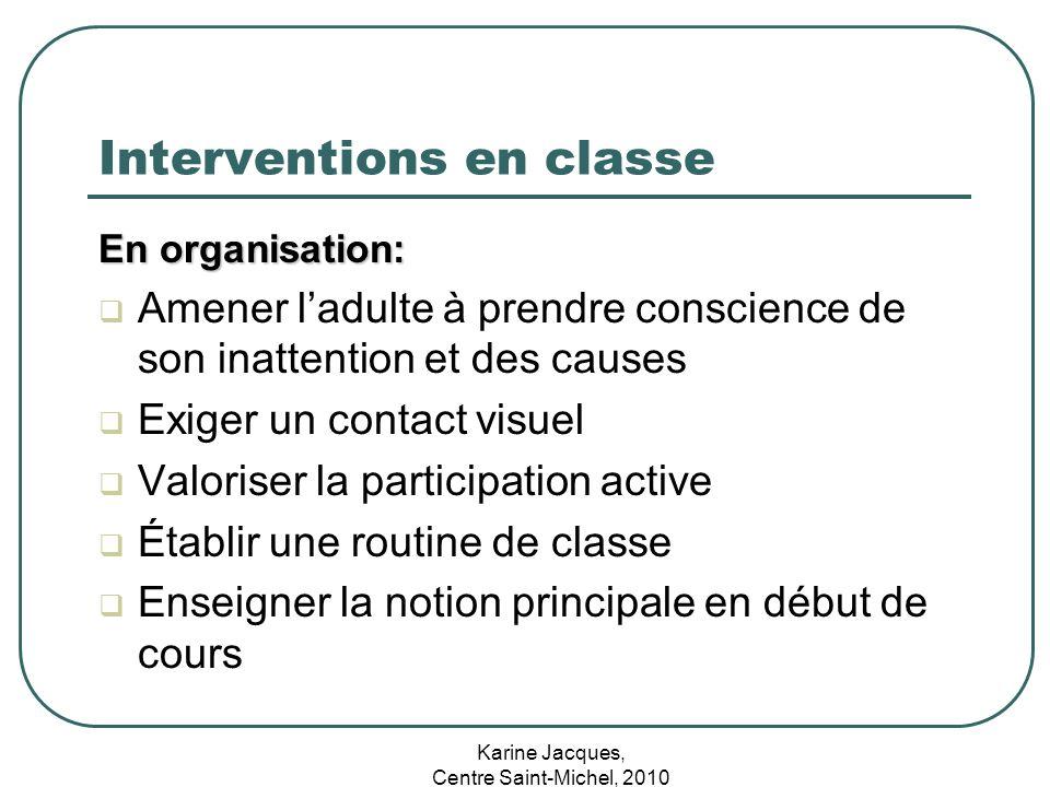 Karine Jacques, Centre Saint-Michel, 2010 Interventions en classe En organisation: Amener ladulte à prendre conscience de son inattention et des cause