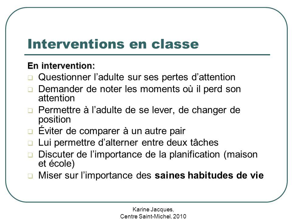 Karine Jacques, Centre Saint-Michel, 2010 Interventions en classe En intervention: Questionner ladulte sur ses pertes dattention Demander de noter les